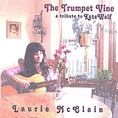 Play & Download The Trumpet Vine, a tribute to Kate Wolf by Laurie McClain | Napster