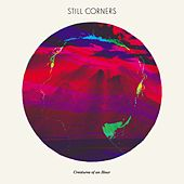 Creatures Of An Hour by Still Corners