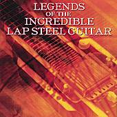 Legends Of The Incredible Lap Steel Guitar by Various Artists