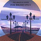 For Bikers Only by The Original Loner