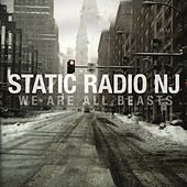 Play & Download We Are All Beasts by Static Radio NJ | Napster