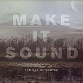 Play & Download Make It Sound by The Sea of Cortez | Napster