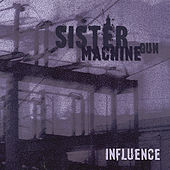 Play & Download Influence by Sister Machine Gun | Napster