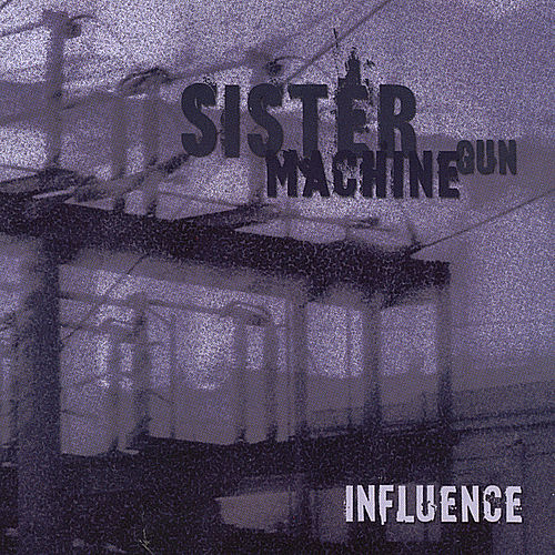 Influence by Sister Machine Gun