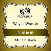 Climb On Up (Studio Track) by Wayne Watson
