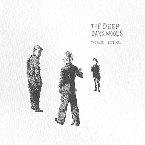 Play & Download The Place I Left Behind by The Deep Dark Woods | Napster