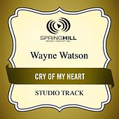 Cry of My Heart (Studio Track) by Wayne Watson