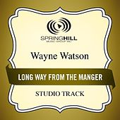 Play & Download Long Way from the Manger (Studio Track) by Wayne Watson | Napster
