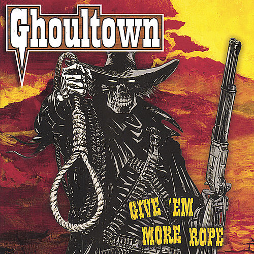 Play & Download Give 'Em More Rope by Ghoultown | Napster
