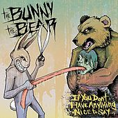 Play & Download If You Don't Have Anything Nice To Say... by The Bunny The Bear | Napster
