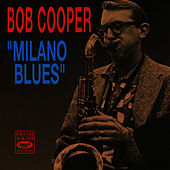 Play & Download Milano Blues by Bob Cooper | Napster