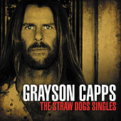 The Straw Dog Singles by Grayson Capps