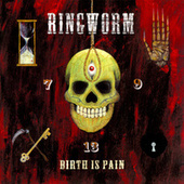 Birth Is Pain by Ringworm