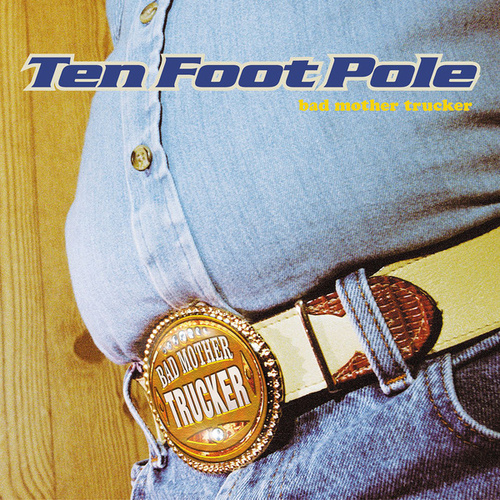 Play & Download Bad Mother Trucker by Ten Foot Pole | Napster