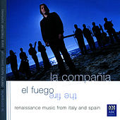 El Fuego: Renaissance Music from Italy and Spain by Compañia