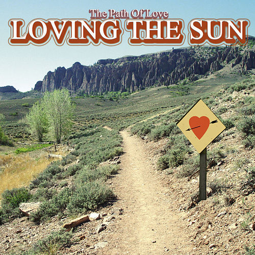 The Path Of Love von Loving The Sun