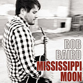 Play & Download Mississippi Moon - Single by Rob Baird | Napster