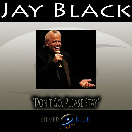Don't Go, Please Stay by Jay Black