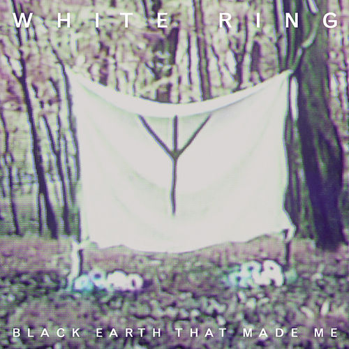 Play & Download Black Earth That Made Me by White Ring | Napster