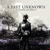Play & Download To Those Perishing by A Past Unknown | Napster