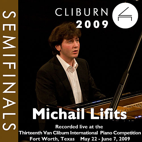 Play & Download 2009 Van Cliburn International Piano Competition: Semifinal Round - Michail Lifits by Michail Lifits | Napster