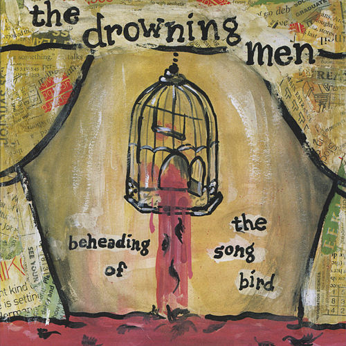 Play & Download Beheading Of The Songbird by The Drowning Men | Napster