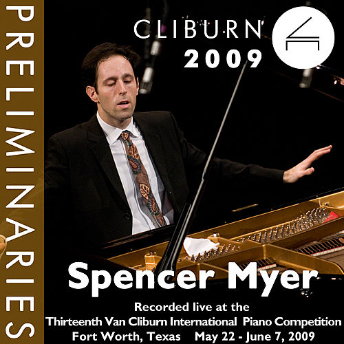 Play & Download 2009 Van Cliburn International Piano Competition: Preliminary Round - Spencer Myer by Spencer Myer | Napster