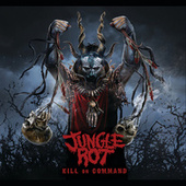 Play & Download Kill On Command by Jungle Rot | Napster