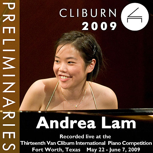 2009 Van Cliburn International Piano Competition: Preliminary Round - Andrea Lam by Andrea Lam