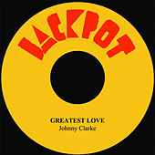 Play & Download Greatest Love by Johnny Clarke | Napster