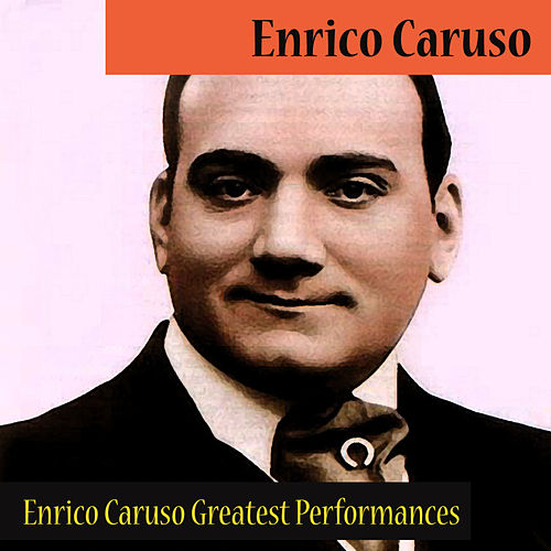 Play & Download Enrico Caruso Greatest Performances by Enrico Caruso | Napster