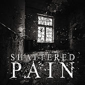 Play & Download Shattered Pain by Shattered Pain | Napster