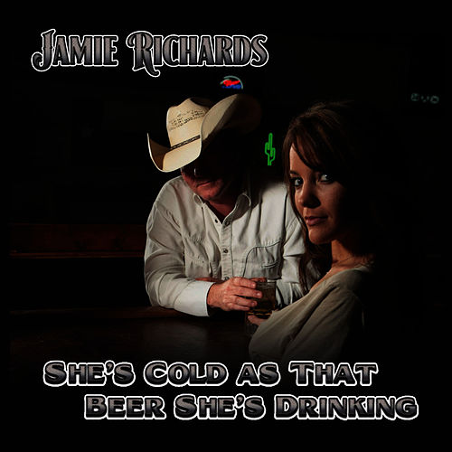 Play & Download She's Cold As That Beer She's Drinking - Single by Jamie Richards | Napster