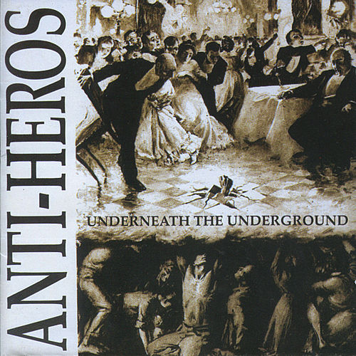 Play & Download Underneath the Underground by Anti-Heros | Napster