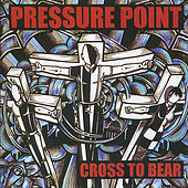 Play & Download Cross to Bear by Pressure Point | Napster