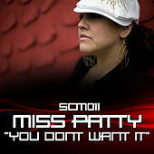You Don't Want It by Miss Patty
