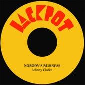 Nobody's Business by Johnny Clarke