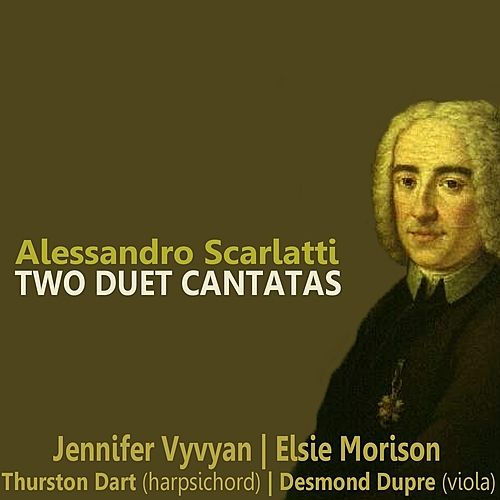 Play & Download Scarlatti: Two Duet Cantatas by Jennifer Vyvyan | Napster