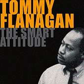 The Smart Attitude of Tommy Flanagan by Tommy Flanagan