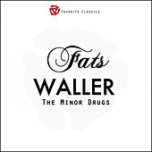 The Minor Drugs by Fats Waller