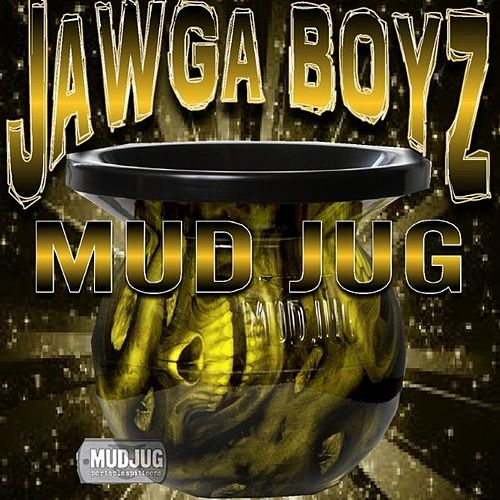 Play & Download Mudjug (Dip In My Lip) - Single by Jawga Boyz | Napster