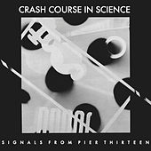 Signals From Pier Thirteen by Crash Course in Science
