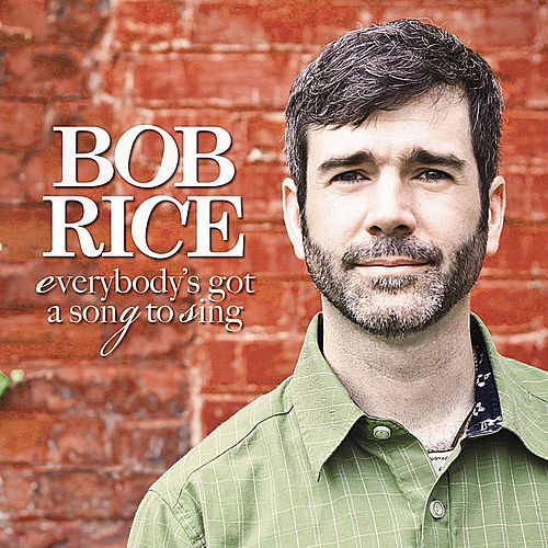 Everybody's Got a Song to Sing by Bob Rice