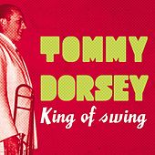 Play & Download Tommy Dorsey King of Swing by Tommy Dorsey | Napster