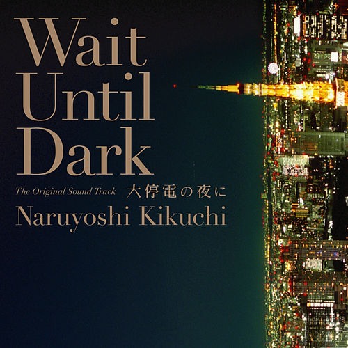 Play & Download Wait Until Dark The Original Sound Track by Naruyoshi Kikuchi | Napster