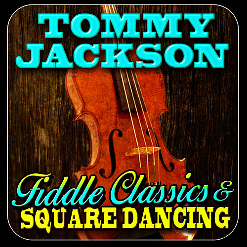 Play & Download Fiddle Classics & Square Dancing by Tommy Jackson | Napster
