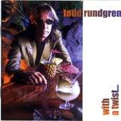 With a Twist . . . by Todd Rundgren