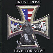 Play & Download Live For Now! by Iron Cross | Napster
