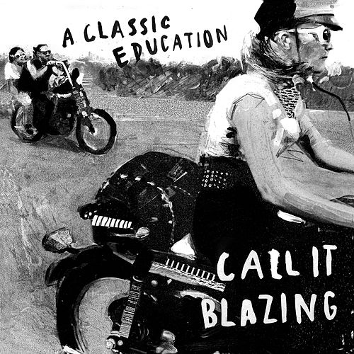 Call It Blazing by A Classic Education