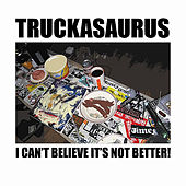Play & Download I Can't Believe It's Not Better! by Truckasaurus | Napster